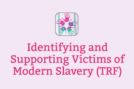 Identifying and Supporting Victims of Modern Slavery (TRF)
